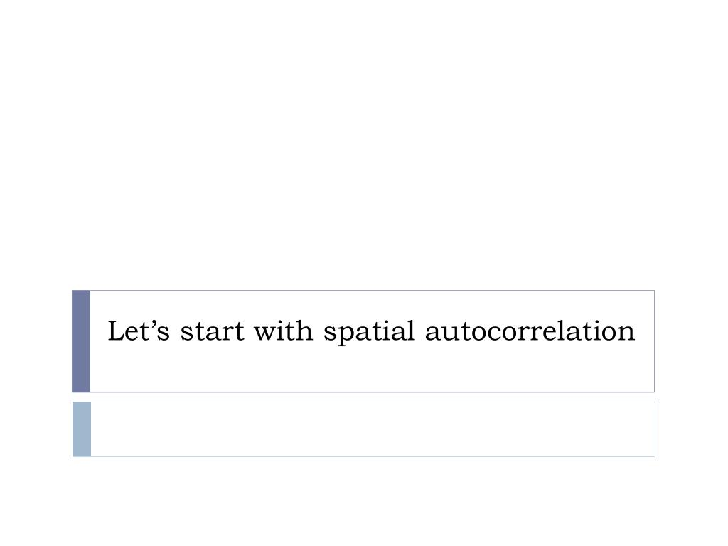 Let's start with spatial autocorrelation