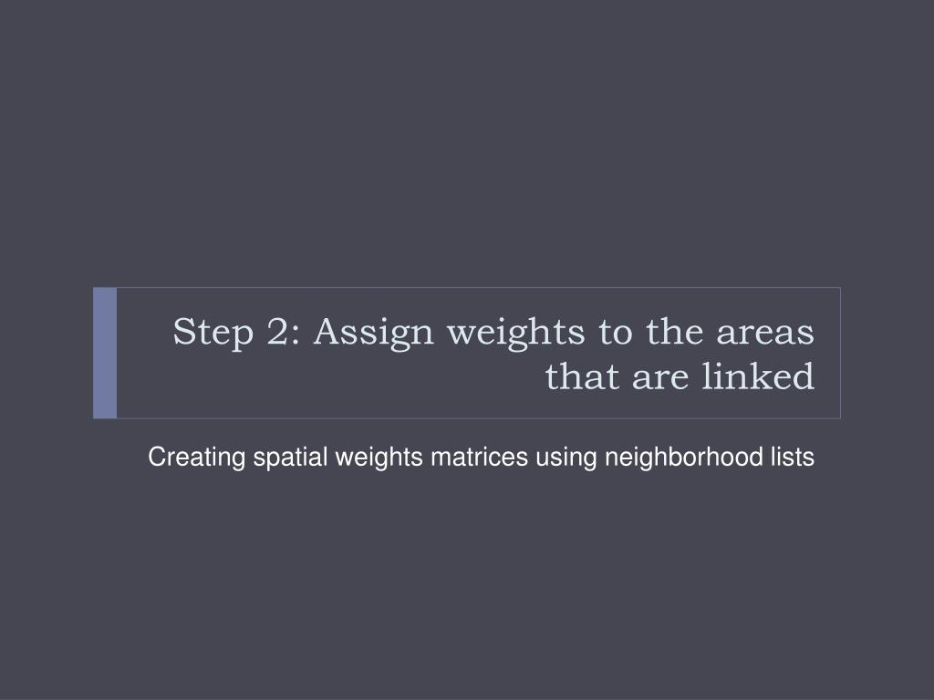 Step 2: Assign weights to the areas that are linked