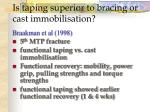 is taping superior to bracing or cast immobilisation