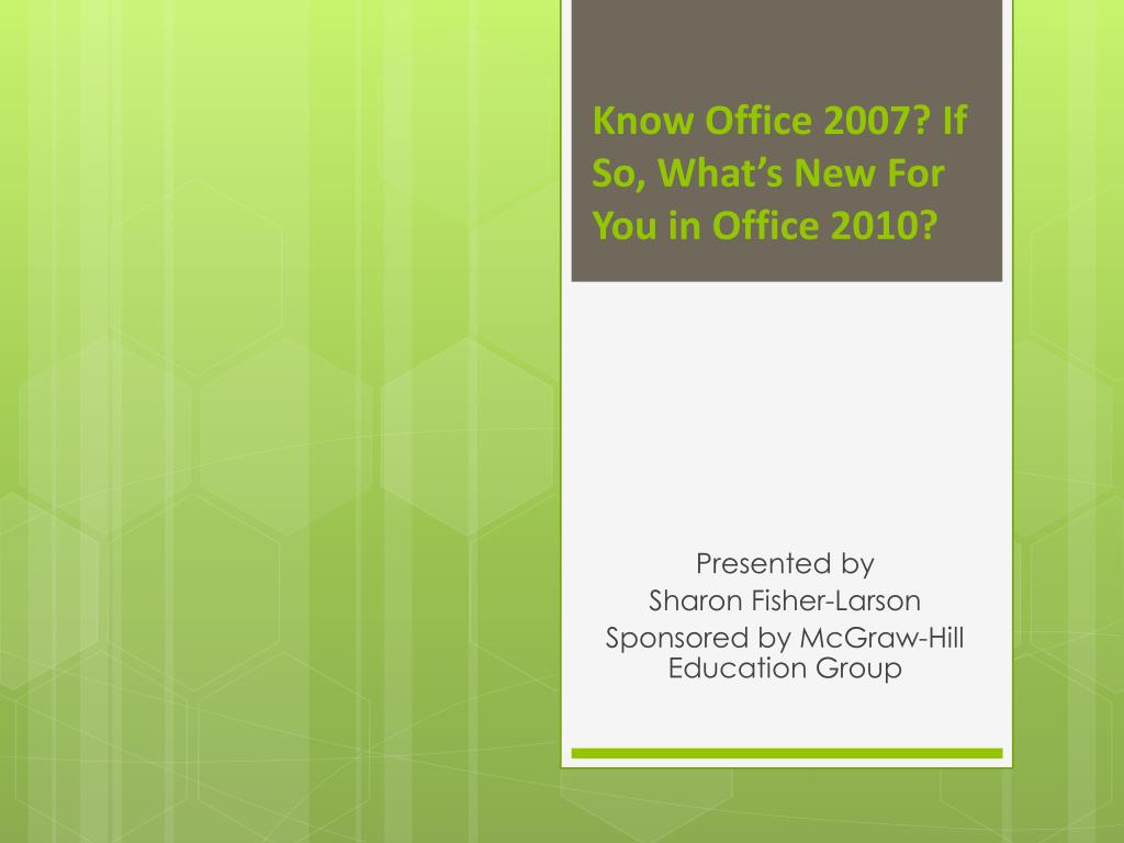 know office 2007 if so what s new for you in office 2010 l.