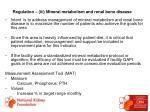 regulation iii mineral metabolism and renal bone disease