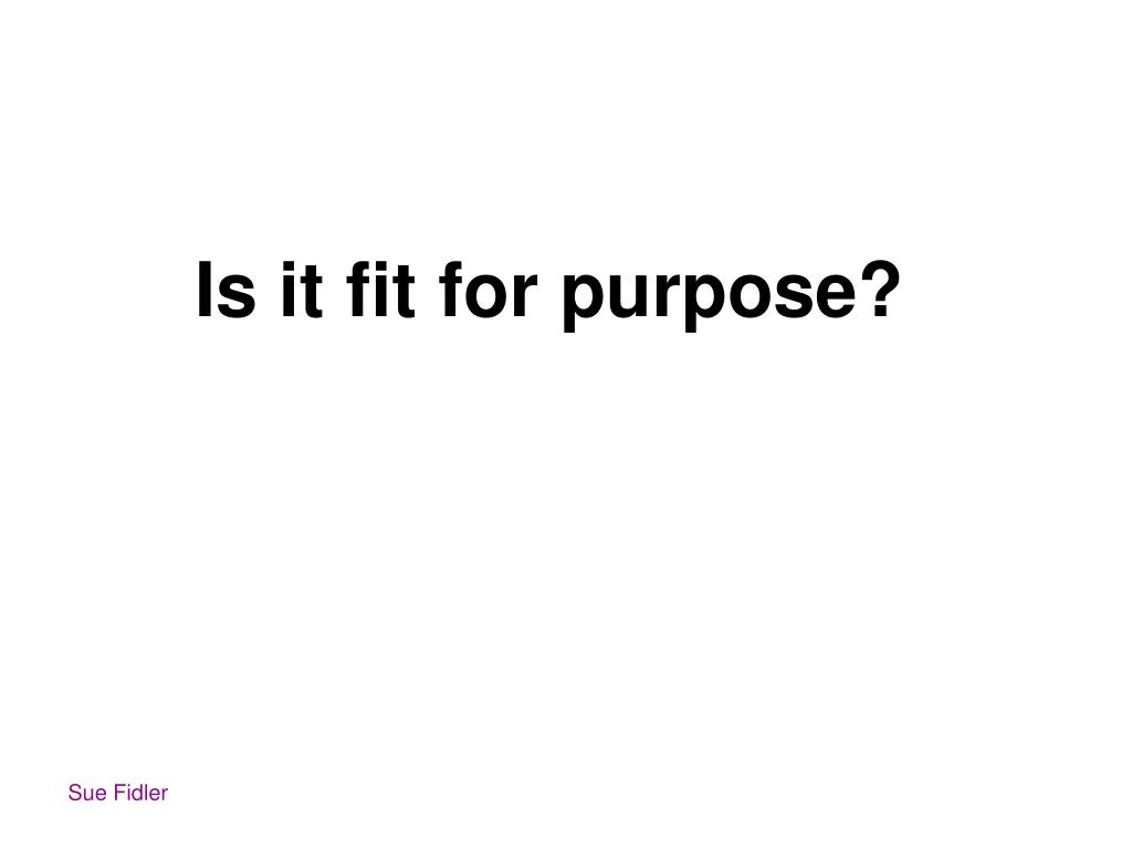 Is it fit for purpose?