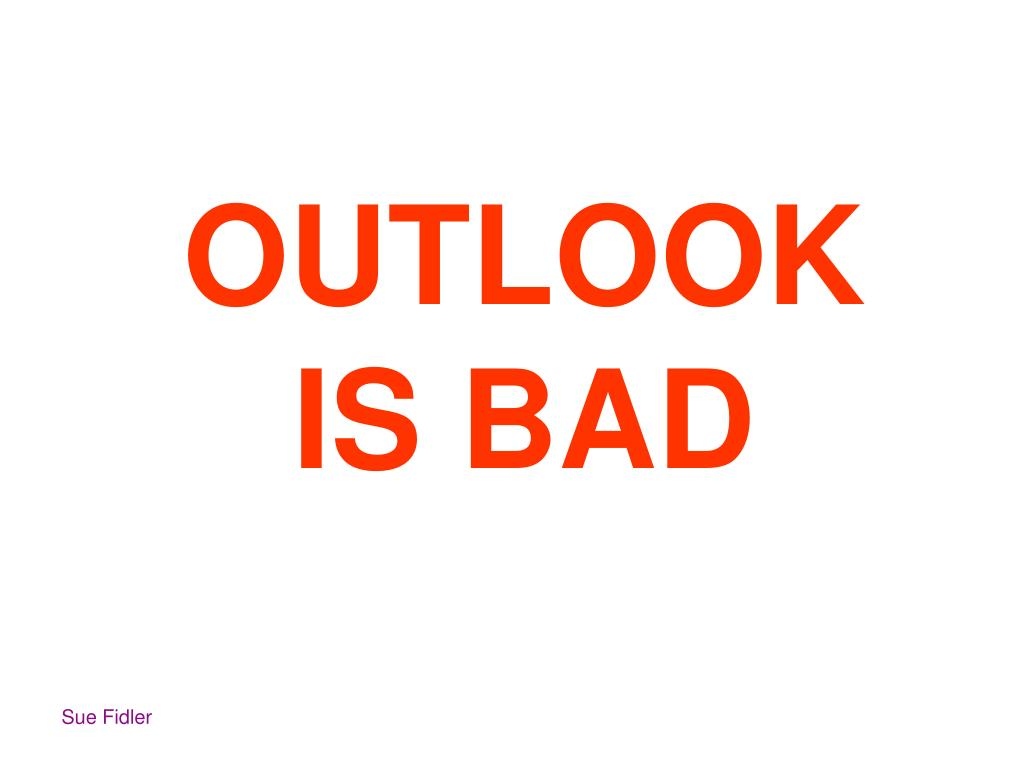 OUTLOOKIS BAD