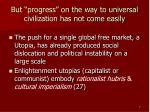 but progress on the way to universal civilization has not come easily