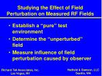 studying the effect of field perturbation on measured rf fields