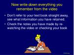 now write down everything you remember from the video