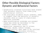 other possible etiological factors dynamic and behavioral factors