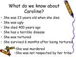 what do we know about caroline