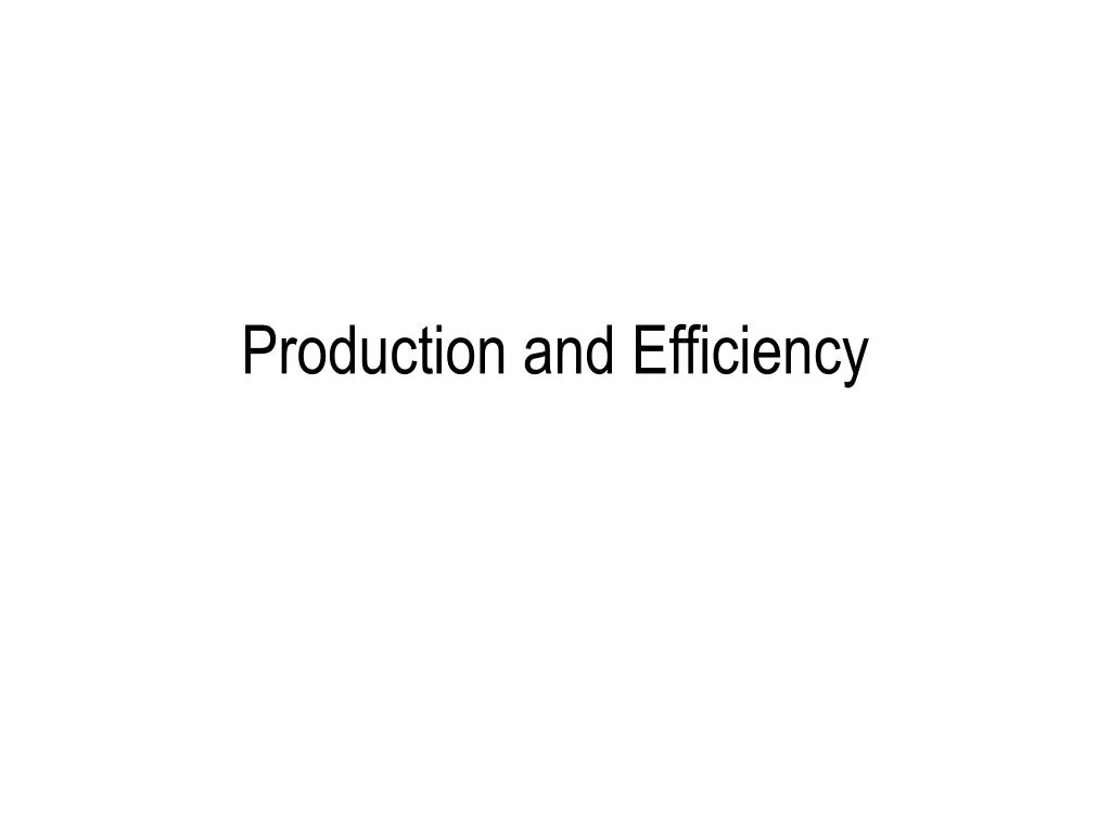 production and efficiency l.