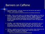 banners on caffeine