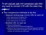 to get cost per sale and conversion rate data you need to connect ctr with the sales they produce