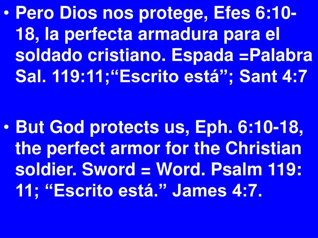 """Pero Dios nos protege, Efes 6:10-18, la perfecta armadura para el soldado cristiano. Espada =Palabra Sal. 119:11;""""Escrito está""""; Sant 4:7"""