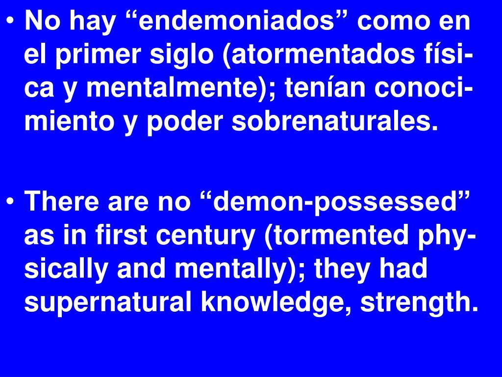 """No hay """"endemoniados"""" como en el primer siglo (atormentados físi-ca y mentalmente); tenían conoci-miento y poder sobrenaturales."""