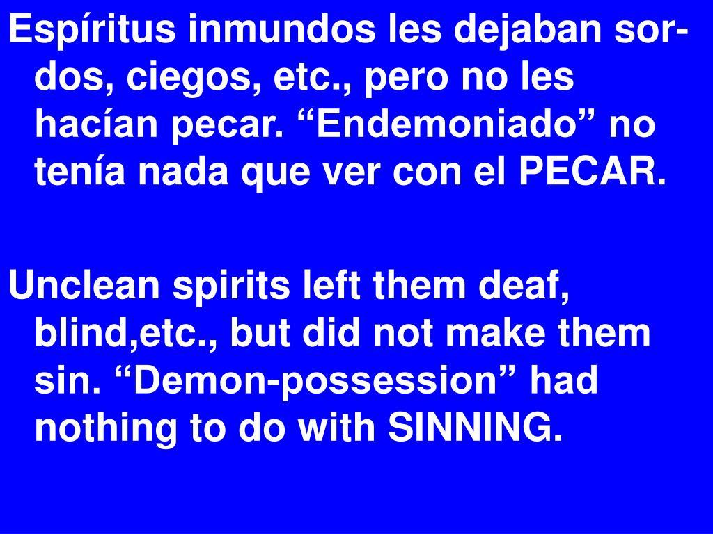 """Espíritus inmundos les dejaban sor-dos, ciegos, etc., pero no les hacían pecar. """"Endemoniado"""" no tenía nada que ver con el PECAR."""