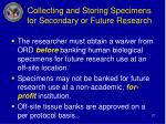 collecting and storing specimens for secondary or future research27