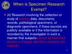 when is specimen research exempt