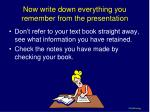 now write down everything you remember from the presentation