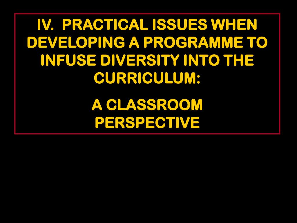 IV.  PRACTICAL ISSUES WHEN DEVELOPING A PROGRAMME TO INFUSE DIVERSITY INTO THE CURRICULUM:
