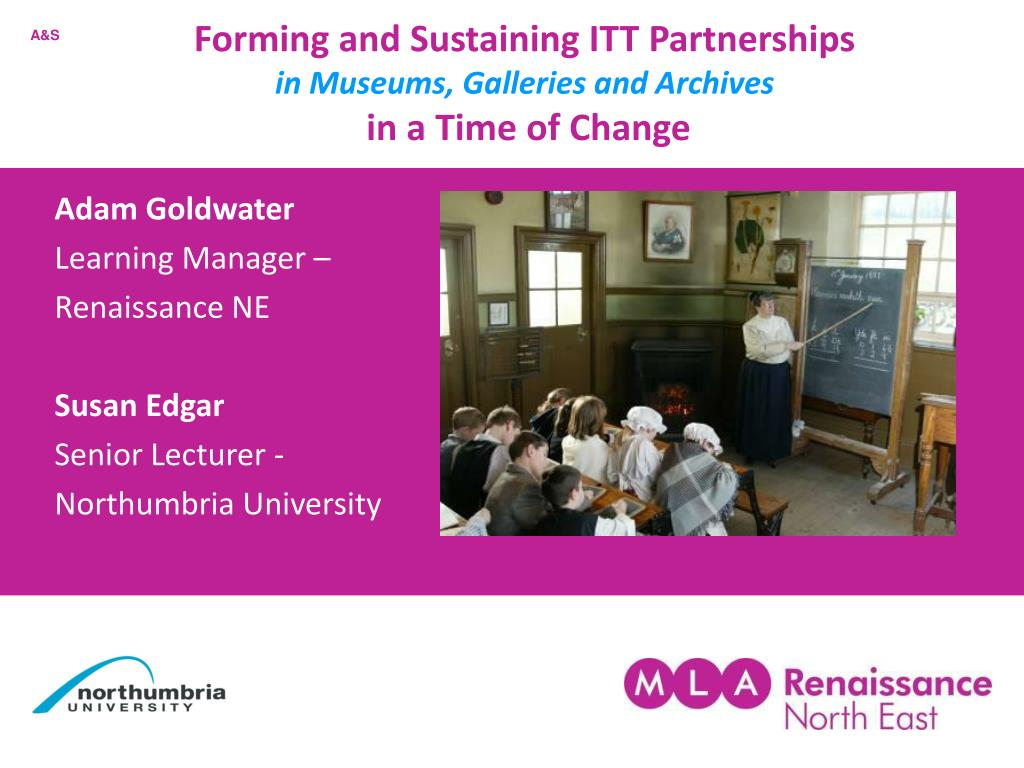forming and sustaining itt partnerships in museums galleries and archives in a time of change l.