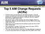 top 5 aim change requests acrs