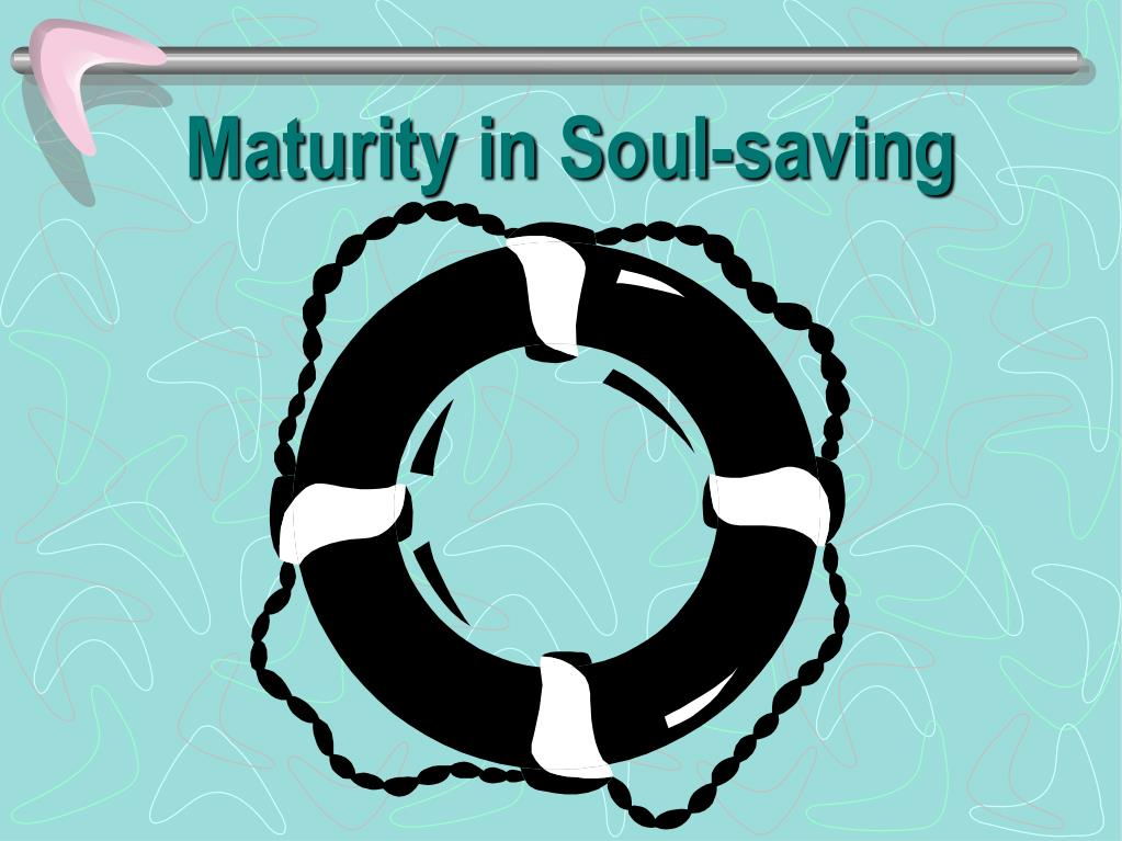 maturity in soul saving l.