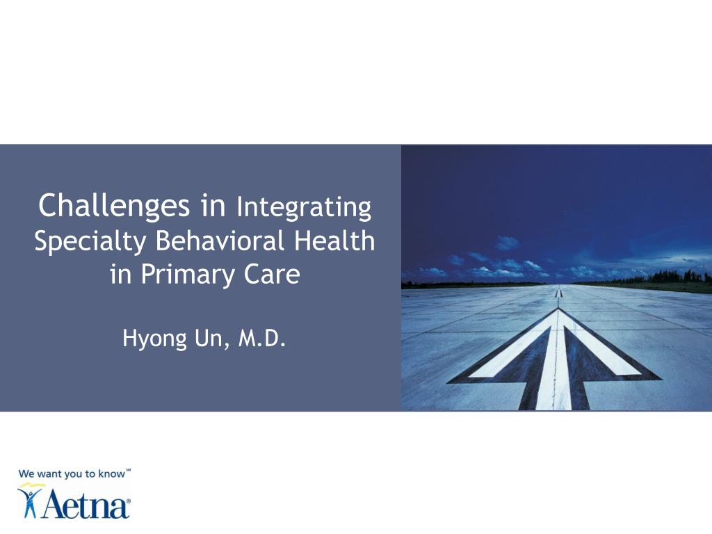 challenges in integrating specialty behavioral health in primary care hyong un m d l.