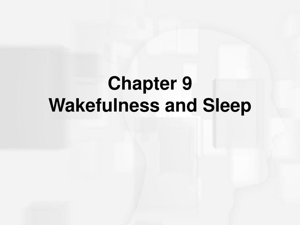 chapter 9 wakefulness and sleep l.