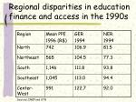 regional disparities in education finance and access in the 1990s