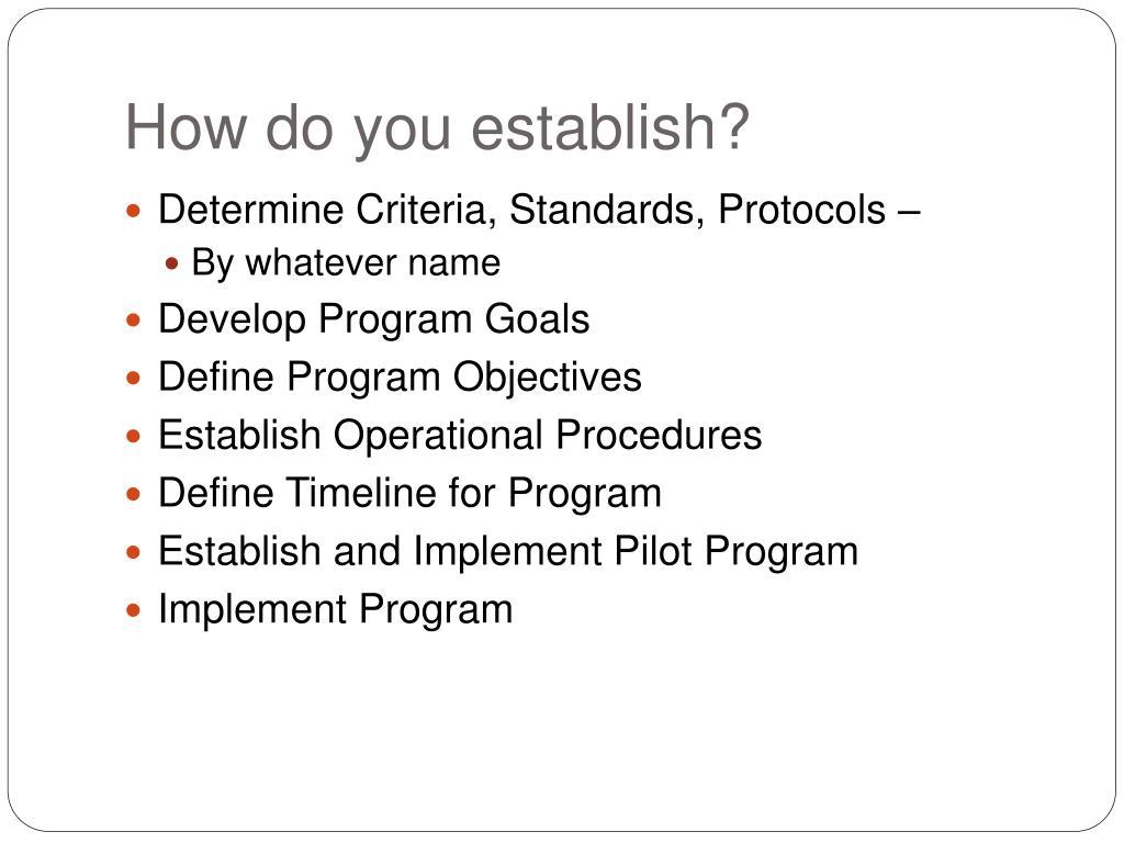 How do you establish?