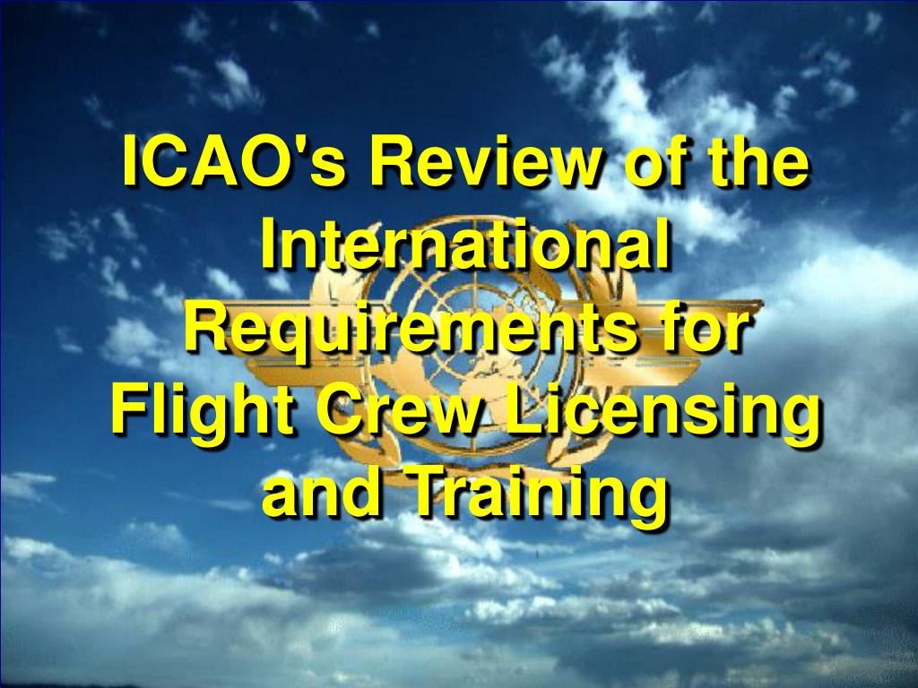 icao s review of the international requirements for flight crew licensing and training l.