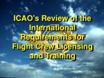 icao s review of the international requirements for flight crew licensing and training
