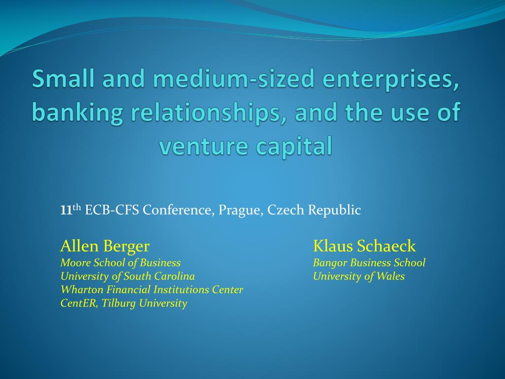 small and medium sized enterprises banking relationships and the use of venture capital l.