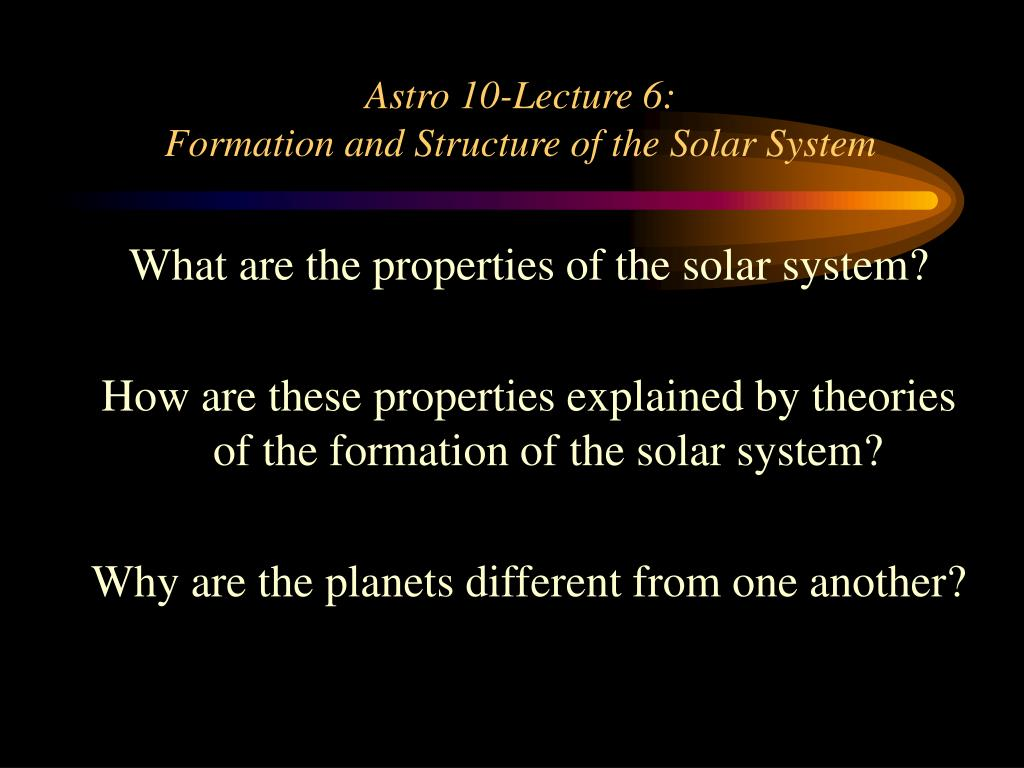 astro 10 lecture 6 formation and structure of the solar system l.