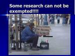 some research can not be exempted