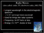 radio waves also called radar tv shortwave radio am fm