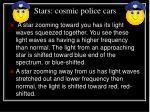 stars cosmic police cars