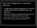 type two bright line or emission spectrum