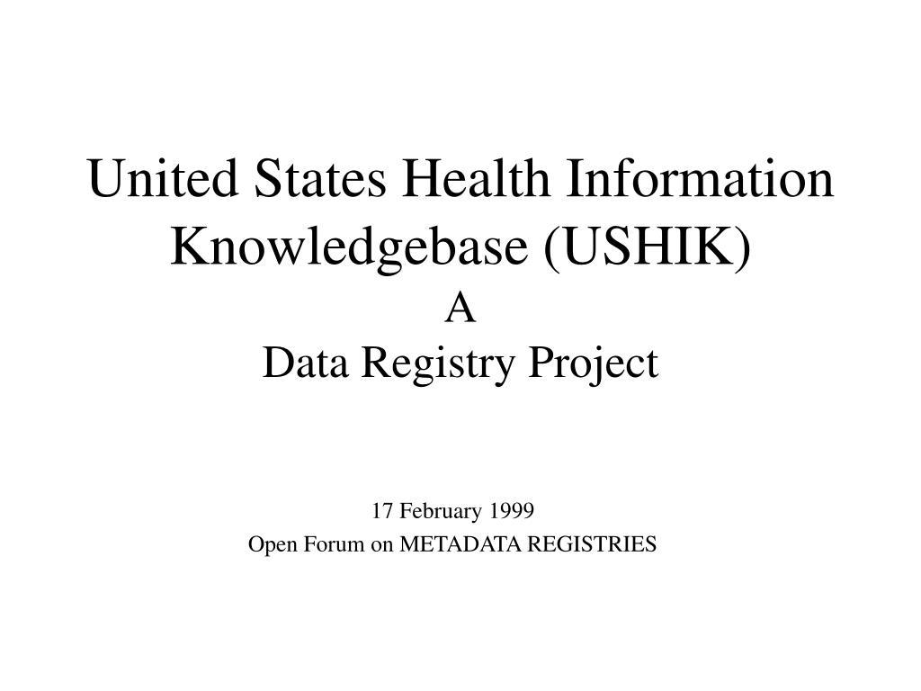 united states health information knowledgebase ushik a data registry project l.
