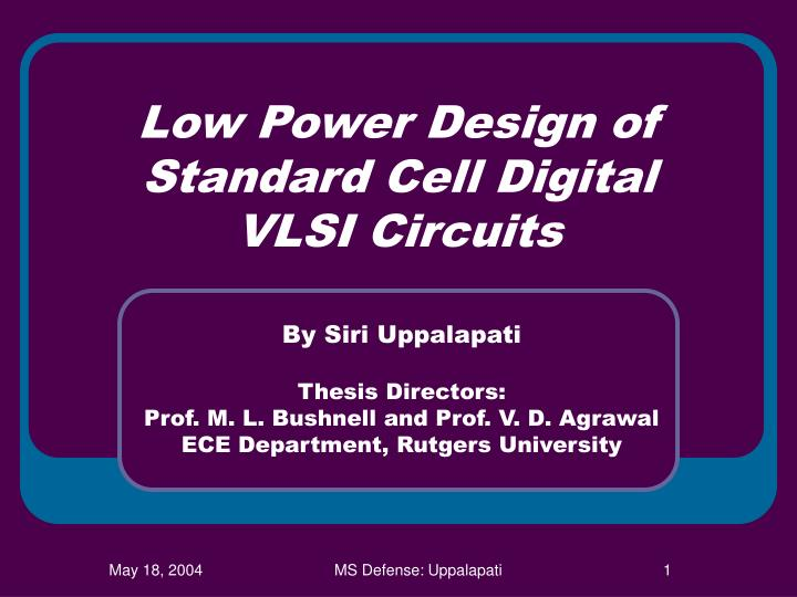 low power thesis In this thesis, an ultra-low power, wide dynamic detecting range and small size cmos roic design is presented this roic can interface wide dynamic range signal up to more than two orders (100pa-60na) from deployable sensors using automatic gain control (agc) unit a novel technology of sub-threshold technique is applied in this.