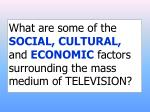 what are some of the social cultural and economic factors surrounding the mass medium of television
