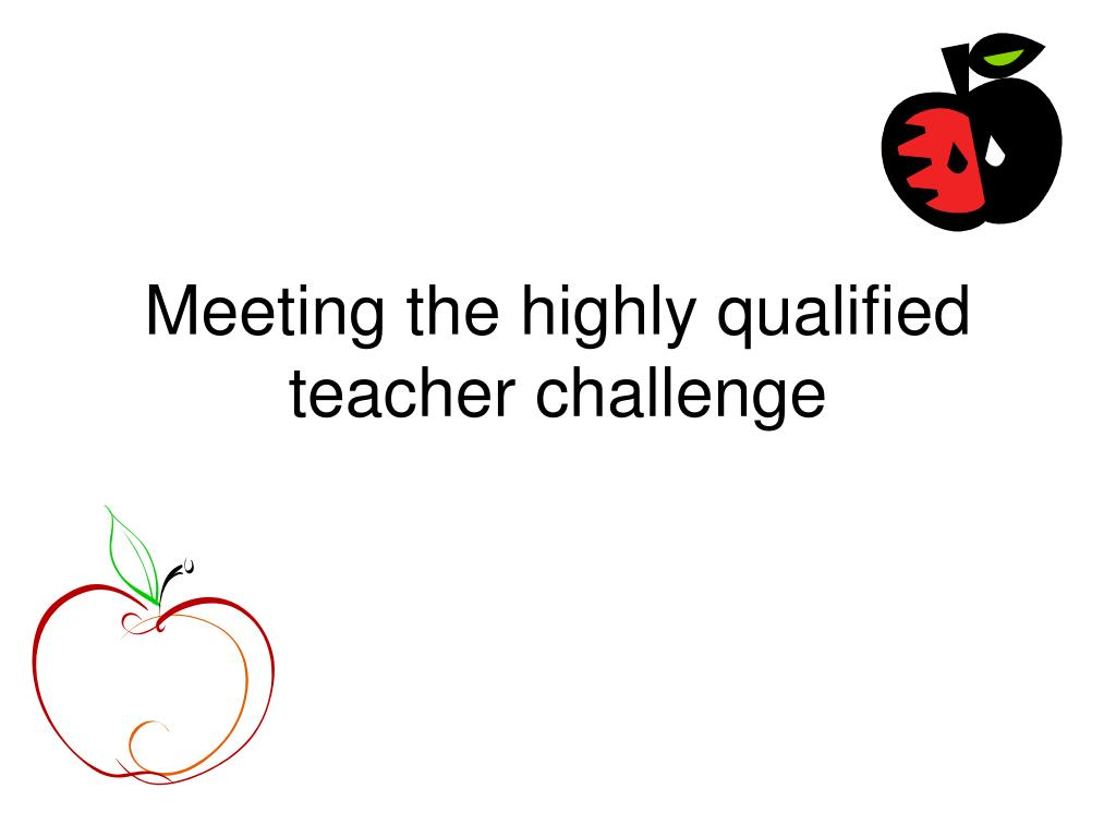 meeting the highly qualified teacher challenge l.