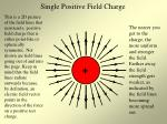 single positive field charge