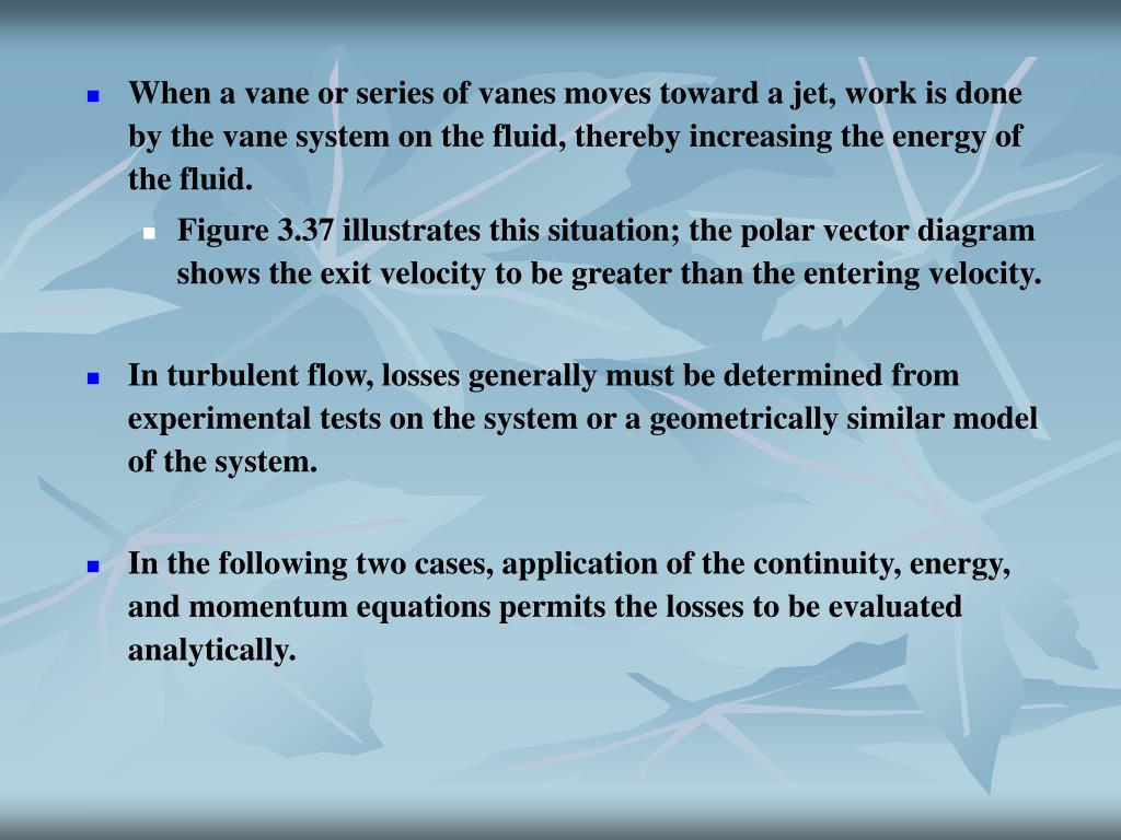 When a vane or series of vanes moves toward a jet, work is done by the vane system on the fluid, thereby increasing the energy of the fluid.
