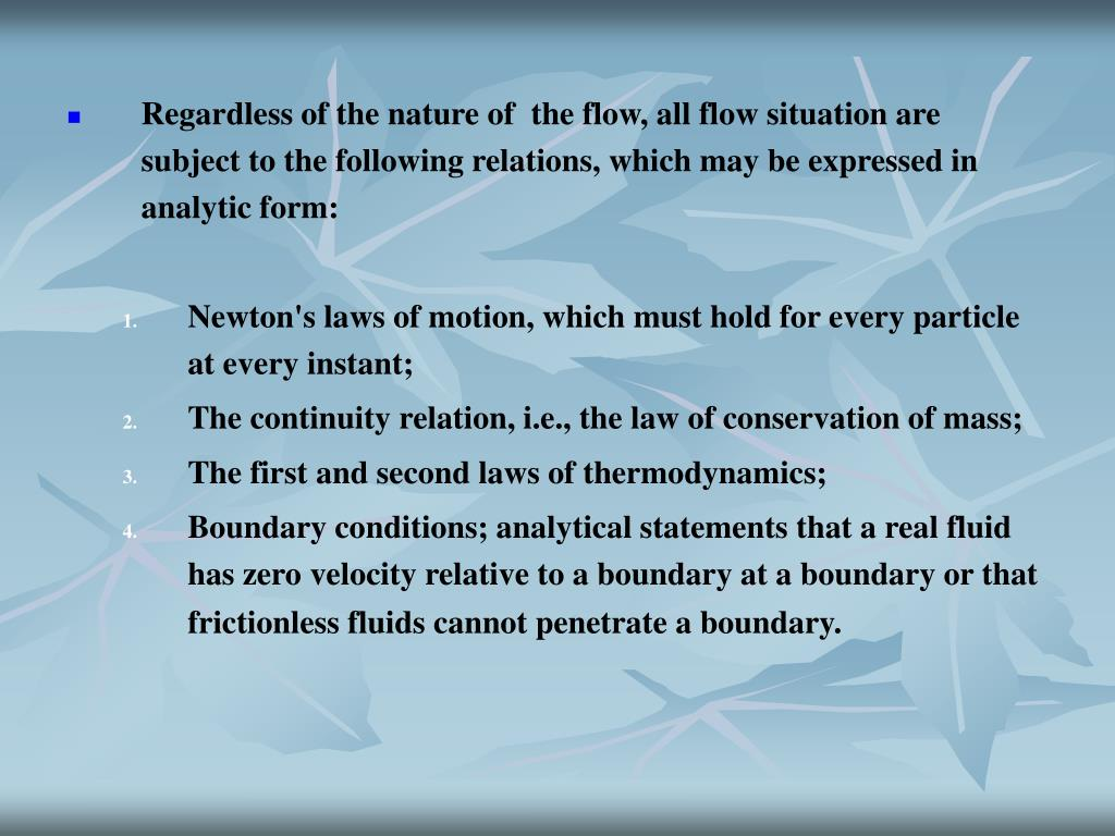 Regardless of the nature of the flow, all flow situation are subject to the following relations, which may be expressed in analytic form: