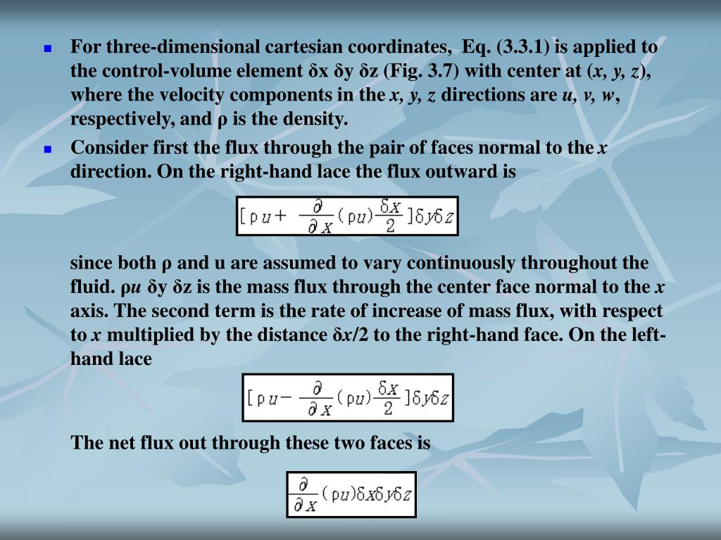 For three-dimensional cartesian coordinates, Eq. (3.3.1) is applied to the control-volume element