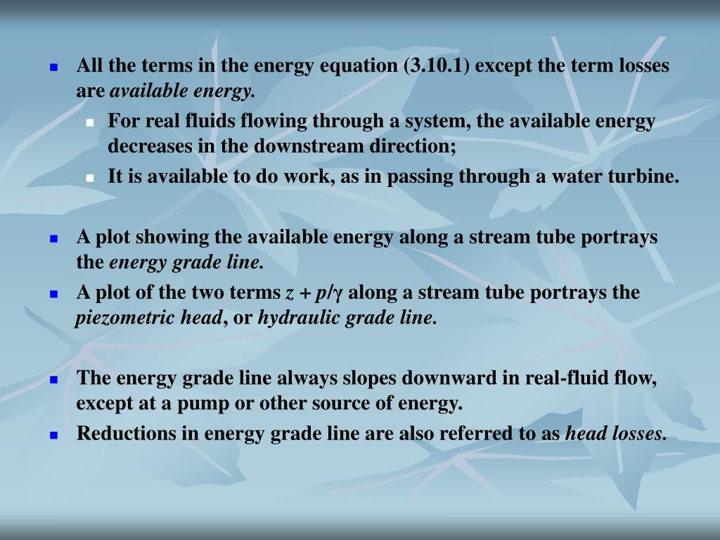 All the terms in the energy equation (3.10.1) except the term losses are