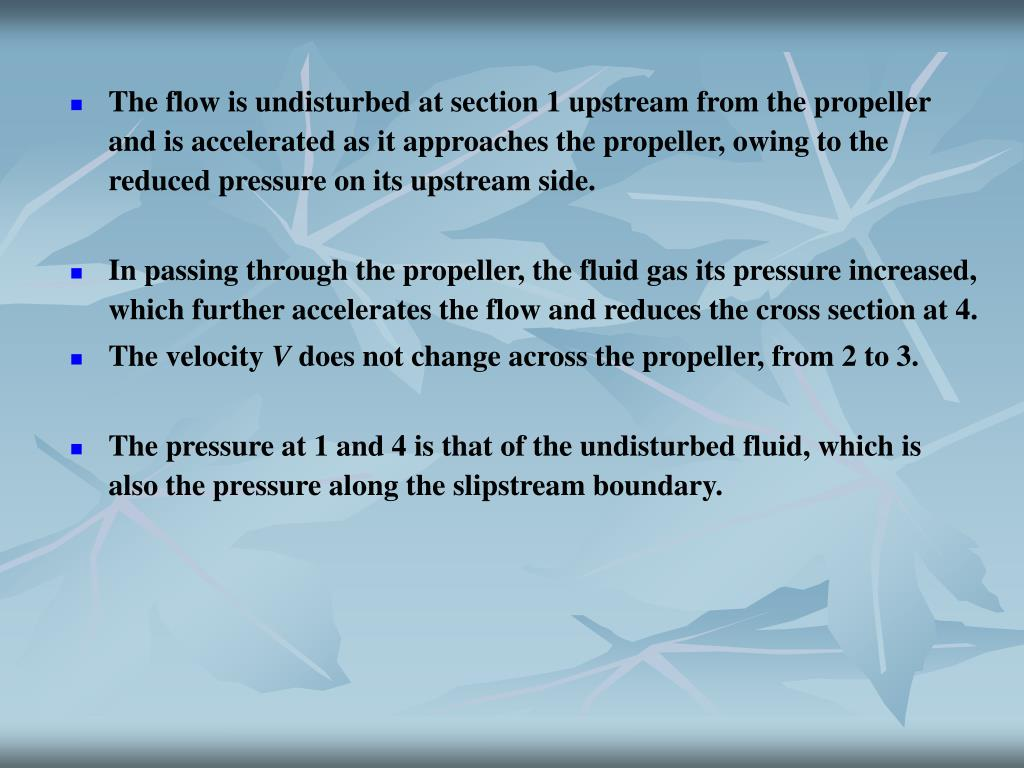 The flow is undisturbed at section 1 upstream from the propeller and is accelerated as it approaches the propeller, owing to the reduced pressure on its upstream side.