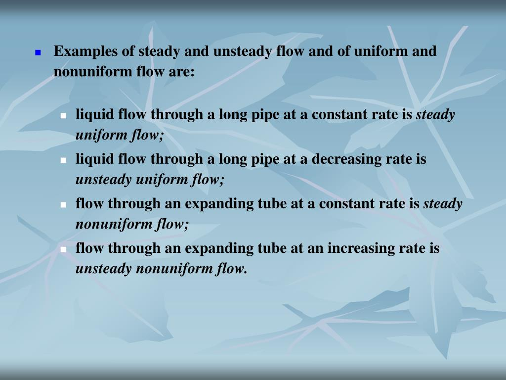 Examples of steady and unsteady flow and of uniform and nonuniform flow are: