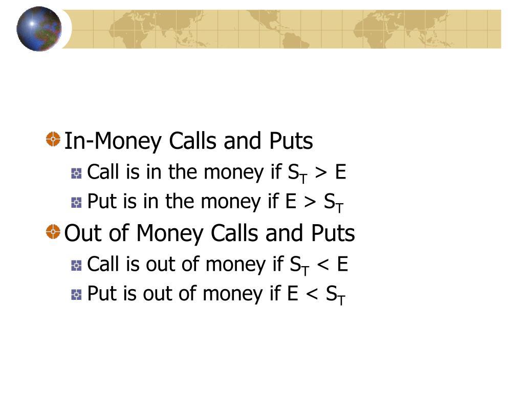 In-Money Calls and Puts