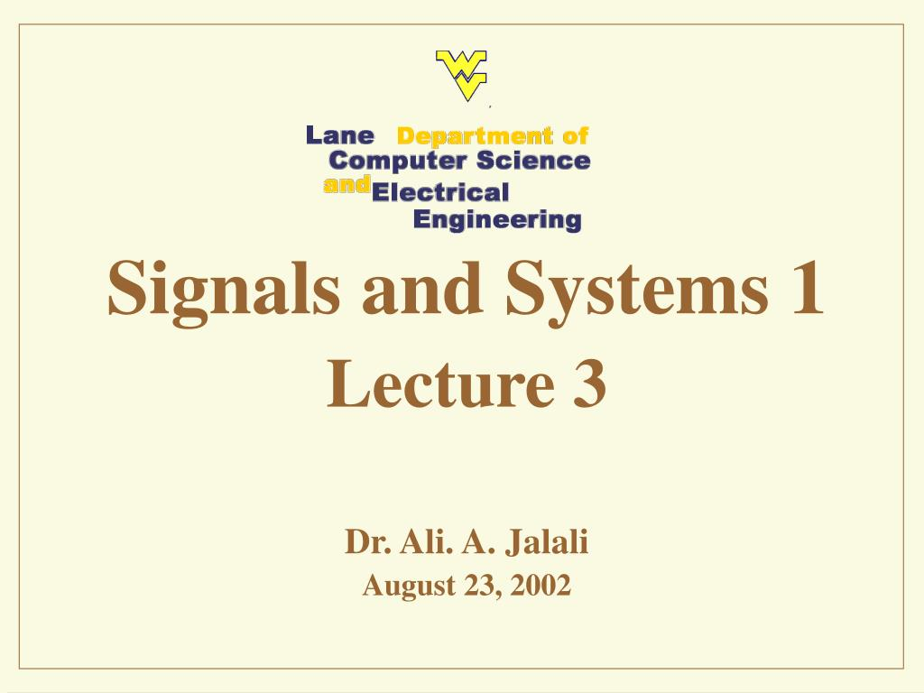 signals and systems 1 lecture 3 dr ali a jalali august 23 2002 l.